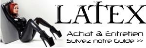 Suivez notre Guide d'Achat et d'Entretien de Lingerie et Tenue Sexy En Latex