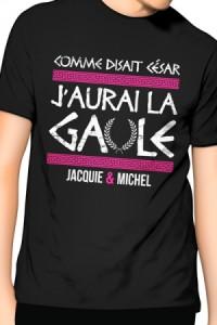 Tee-Shirt J'aurai la Gaule Jacquie & Michel