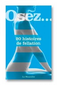 Osez 20 histoires de fellation La musardine
